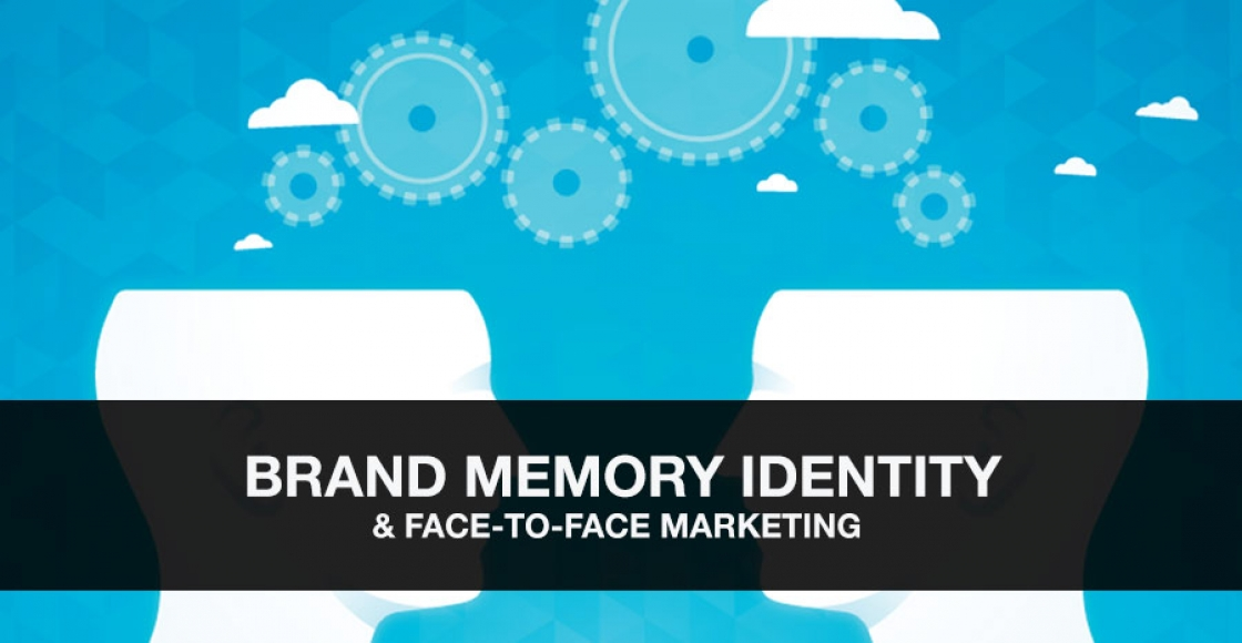 Brand Memory Identity and Face-to-Face Marketing