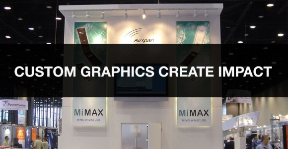 Outfit Your Rental Exhibit with Custom Trade Show Graphics