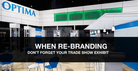 When Re-Branding, Don't Forget Your Trade Show Exhibit(s)