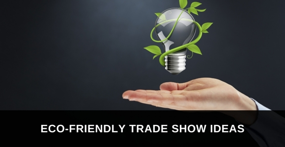 Eco-Friendly Trade Show Ideas