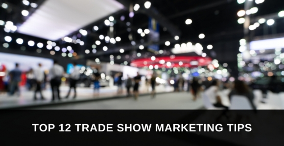 Top 12 Trade Show Marketing Tips
