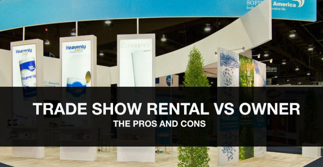 The Pros and Cons of Renting vs Owning Your Trade Show Exhibit