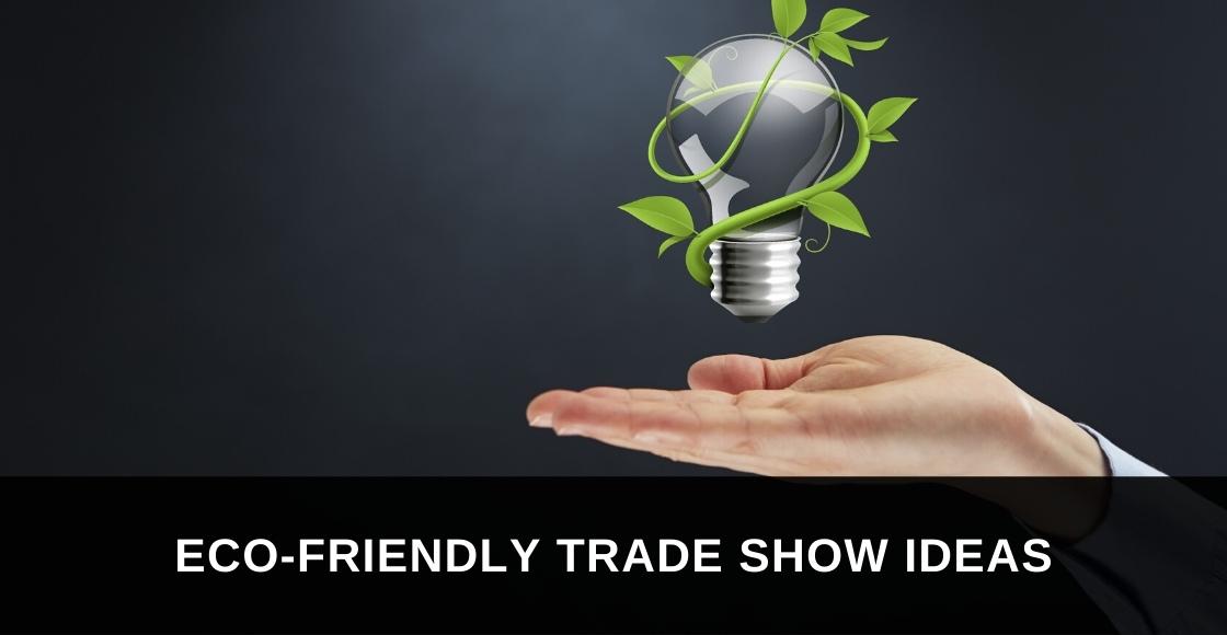 Eco-Friendly Trade Show Ideas